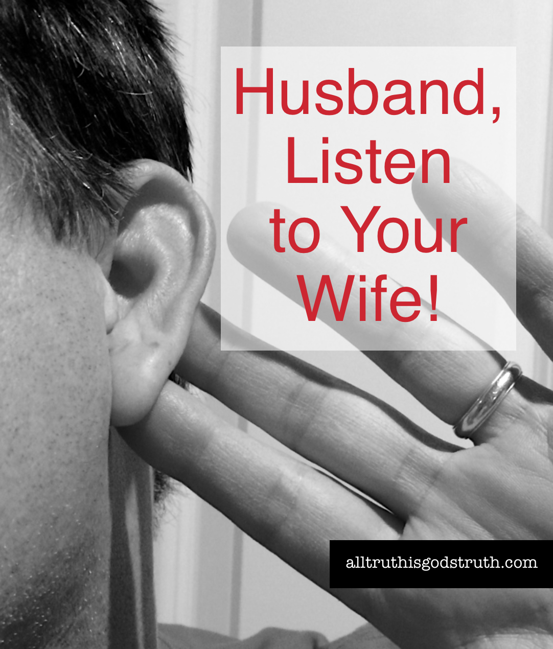Husband, Listen to Your Wife!