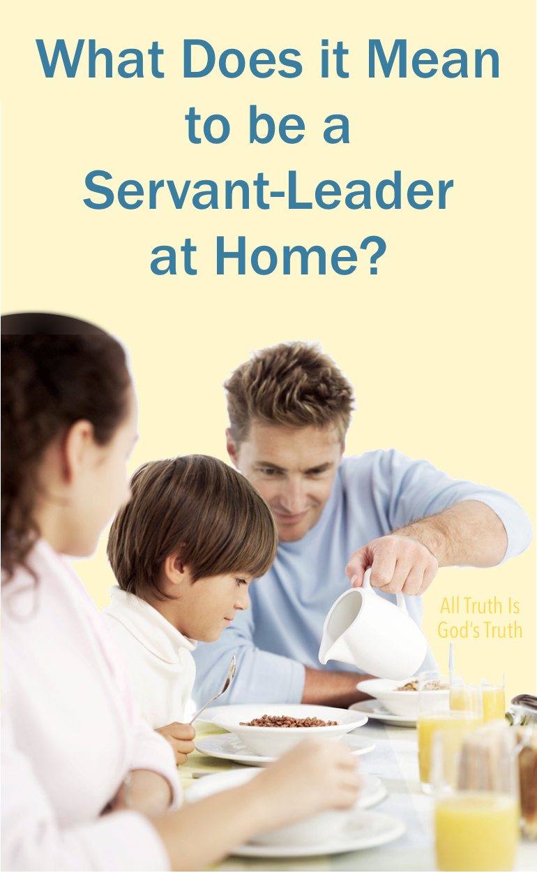 What Is a Servant-Leader at Home?